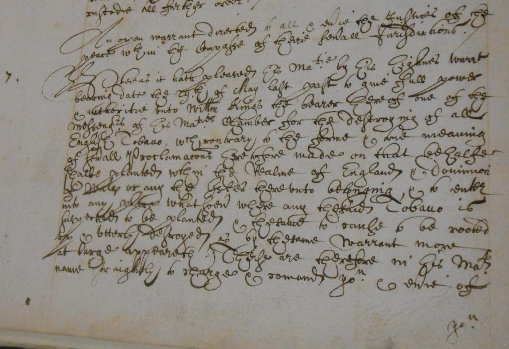 Addressed to all the justices of the peace within several jurisdictions ordering them to give all assistance to William Kings, messenger, to destroy all English Tobacco planted or suspected of being planted within England and its dominions (The National Archives: PC 2/44, p 19).